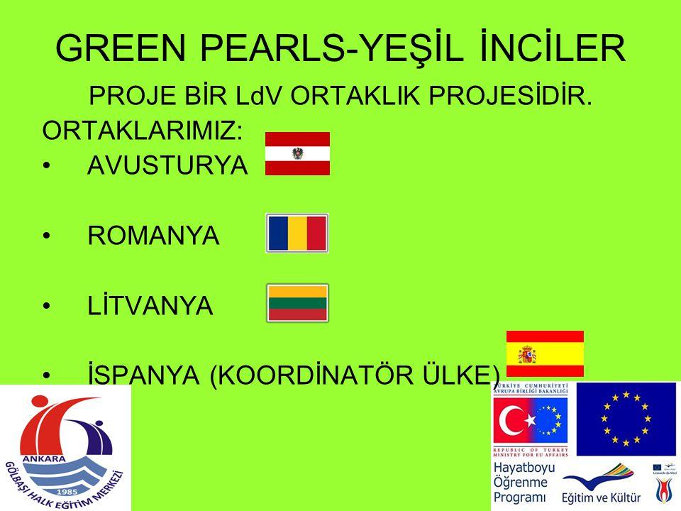 GREEN PEARLS-YEŞİL İNCİLER PROJE BİR LdV ORTAKLIK PROJESİDİR. ORTAKLARIMIZ: AVUSTURYA ROMANYA LİTVANYA İSPANYA (KOORDİNATÖR ÜLKE)