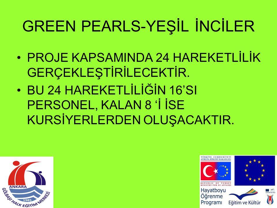 GREEN PEARLS-YEŞİL İNCİLER PROJE KAPSAMINDA 24 HAREKETLİLİK GERÇEKLEŞTİRİLECEKTİR. BU 24 HAREKETLİLİĞİN 16'SI PERSONEL, KALAN 8 'İ İSE KURSİYERLERDEN