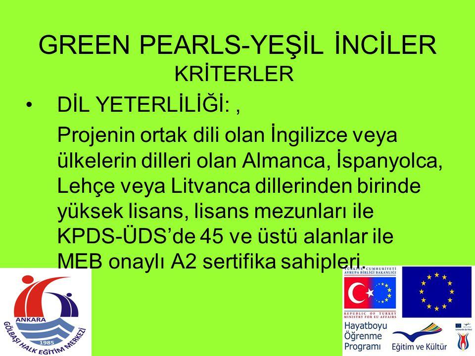 GREEN PEARLS-YEŞİL İNCİLER KRİTERLER DİL YETERLİLİĞİ:, Projenin ortak dili olan İngilizce veya ülkelerin dilleri olan Almanca, İspanyolca, Lehçe veya