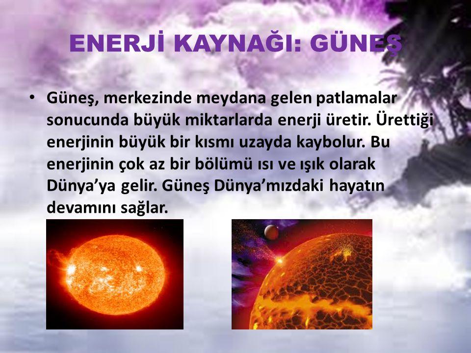 ENERJİ KAYNAĞI: GÜNEŞ Güneş, merkezinde meydana gelen patlamalar sonucunda büyük miktarlarda enerji üretir. Ürettiği enerjinin büyük bir kısmı uzayda