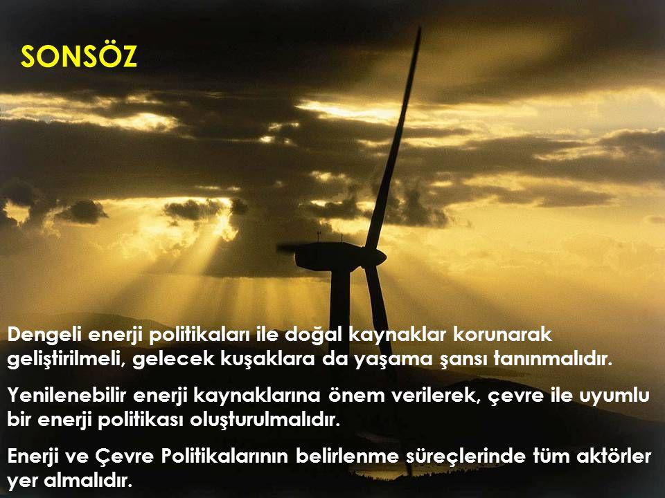 Dengeli enerji politikaları ile doğal kaynaklar korunarak geliştirilmeli, gelecek kuşaklara da yaşama şansı tanınmalıdır.