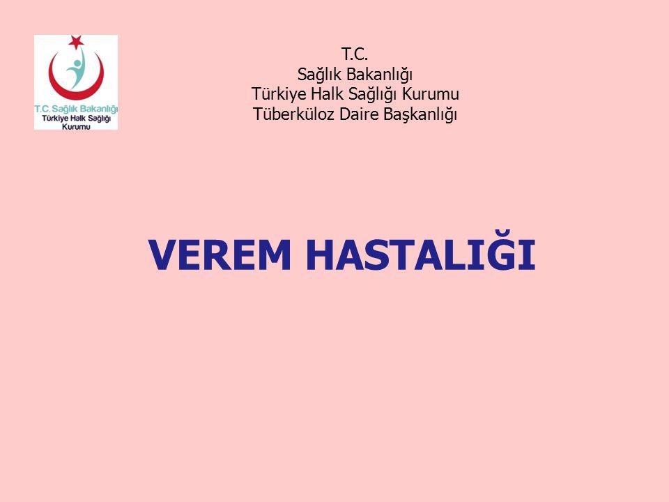 VEREM HASTALIĞI T.C. Sağlık Bakanlığı Türkiye Halk Sağlığı Kurumu Tüberküloz Daire Başkanlığı