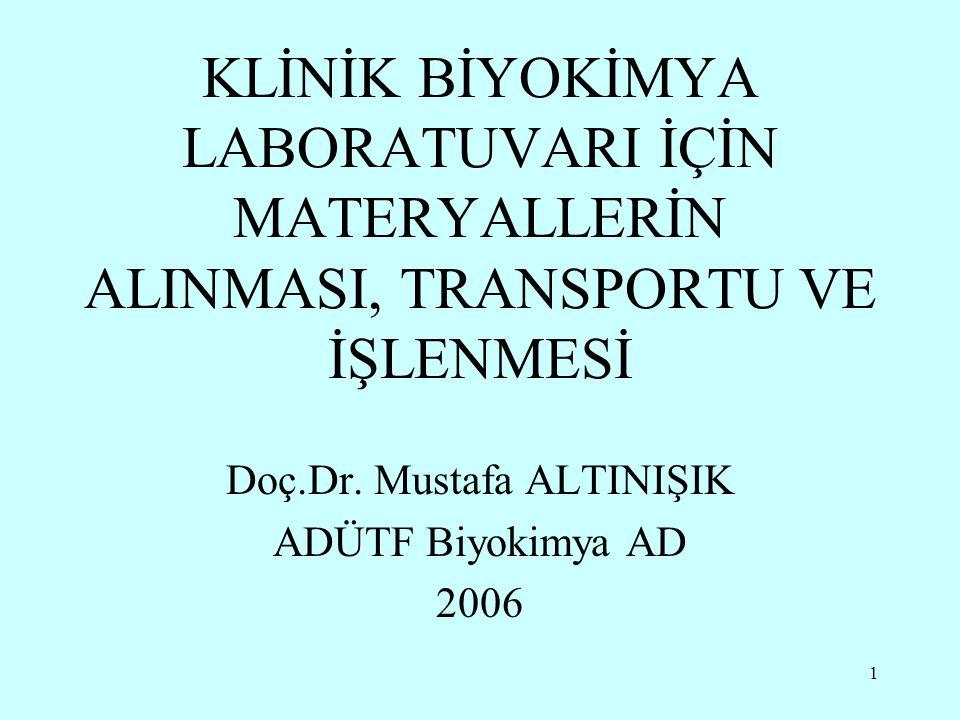 1 KLİNİK BİYOKİMYA LABORATUVARI İÇİN MATERYALLERİN ALINMASI, TRANSPORTU VE İŞLENMESİ Doç.Dr. Mustafa ALTINIŞIK ADÜTF Biyokimya AD 2006