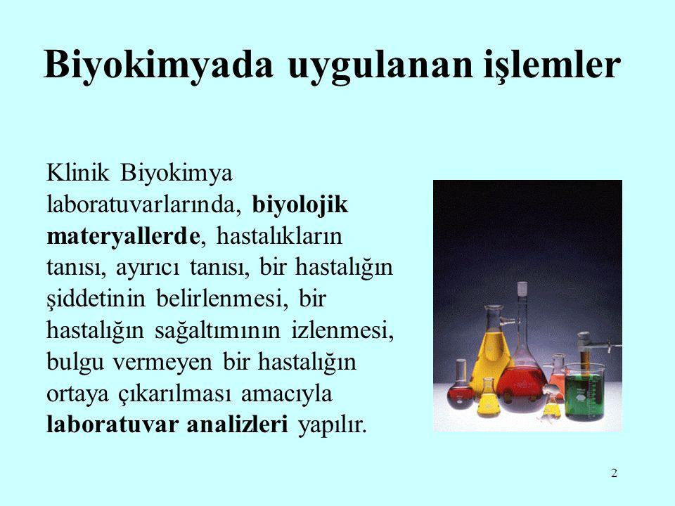 2 Biyokimyada uygulanan işlemler Klinik Biyokimya laboratuvarlarında, biyolojik materyallerde, hastalıkların tanısı, ayırıcı tanısı, bir hastalığın şi