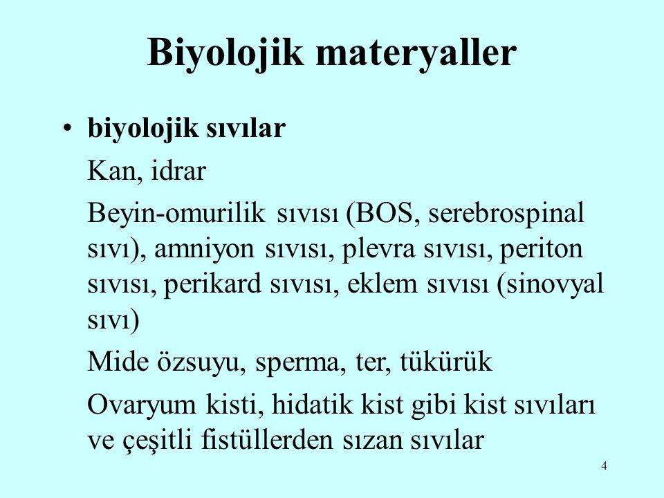4 Biyolojik materyaller biyolojik sıvılar Kan, idrar Beyin-omurilik sıvısı (BOS, serebrospinal sıvı), amniyon sıvısı, plevra sıvısı, periton sıvısı, p