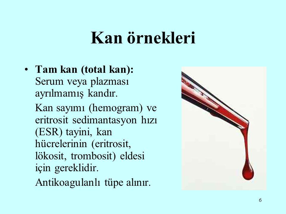 6 Kan örnekleri Tam kan (total kan): Serum veya plazması ayrılmamış kandır. Kan sayımı (hemogram) ve eritrosit sedimantasyon hızı (ESR) tayini, kan hü
