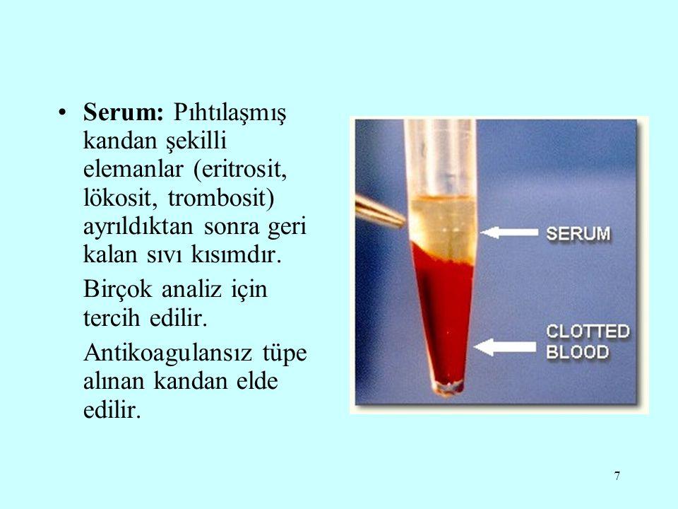 7 Serum: Pıhtılaşmış kandan şekilli elemanlar (eritrosit, lökosit, trombosit) ayrıldıktan sonra geri kalan sıvı kısımdır. Birçok analiz için tercih ed