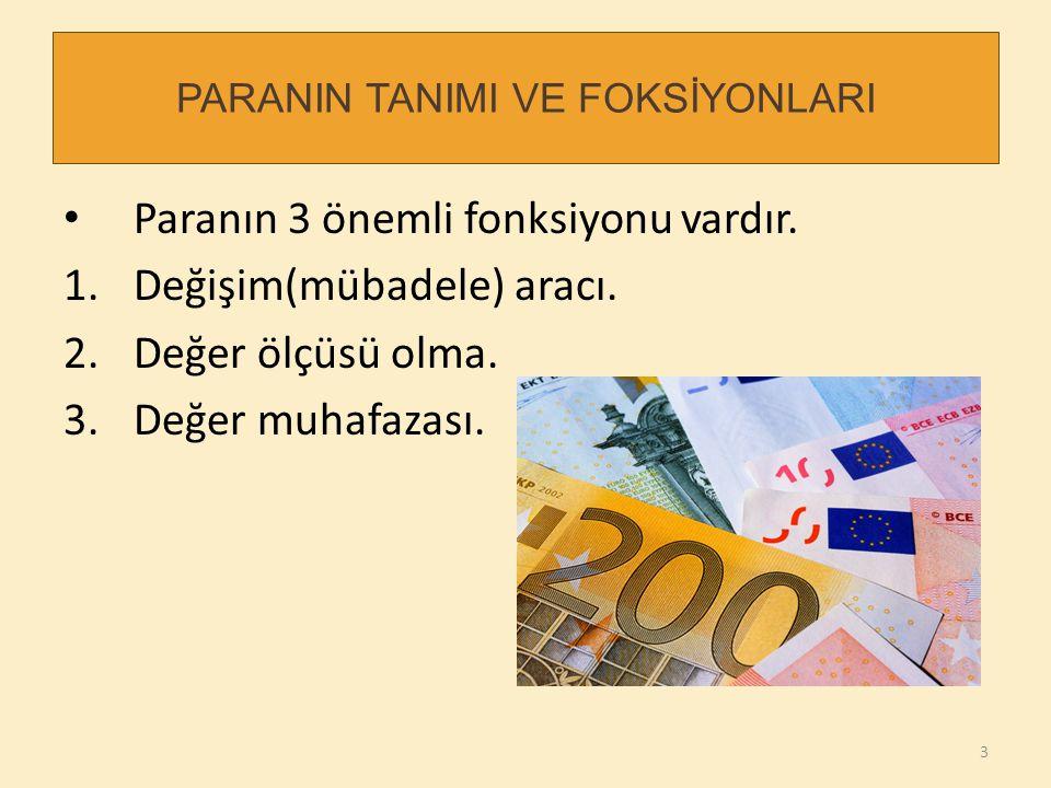 PARANIN TANIMI VE FOKSİYONLARI Paranın 3 önemli fonksiyonu vardır. 1.Değişim(mübadele) aracı. 2.Değer ölçüsü olma. 3.Değer muhafazası. 3