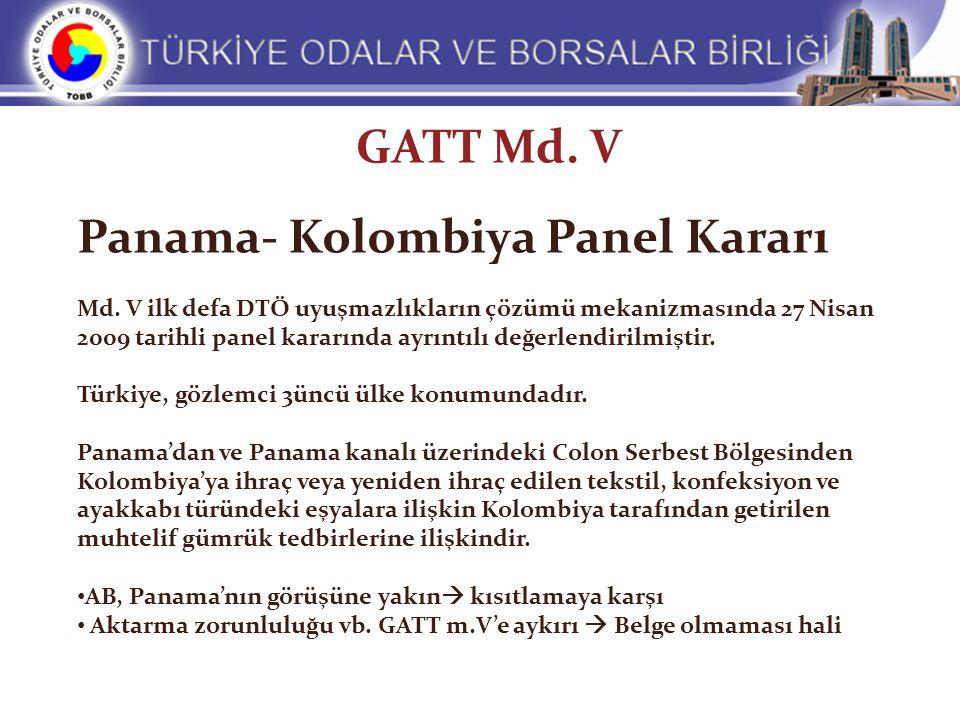 GATT Md. V Panama- Kolombiya Panel Kararı Md. V ilk defa DTÖ uyuşmazlıkların çözümü mekanizmasında 27 Nisan 2009 tarihli panel kararında ayrıntılı değ