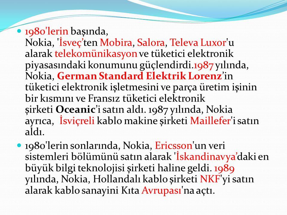1980'lerin başında, Nokia, 'İsveç'ten Mobira, Salora, Televa Luxor'u alarak telekomünikasyon ve tüketici elektronik piyasasındaki konumunu güçlendirdi