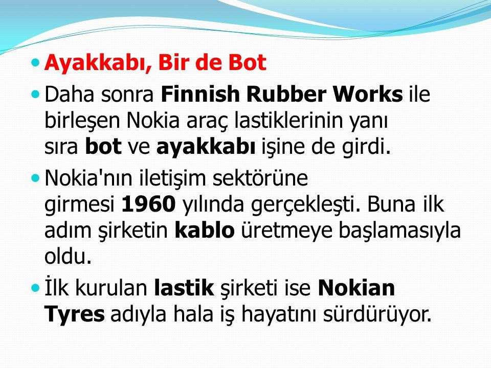 Ayakkabı, Bir de Bot Daha sonra Finnish Rubber Works ile birleşen Nokia araç lastiklerinin yanı sıra bot ve ayakkabı işine de girdi. Nokia'nın iletişi
