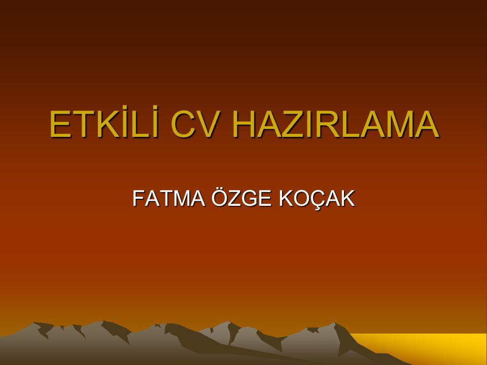 ETKİLİ CV HAZIRLAMA FATMA ÖZGE KOÇAK