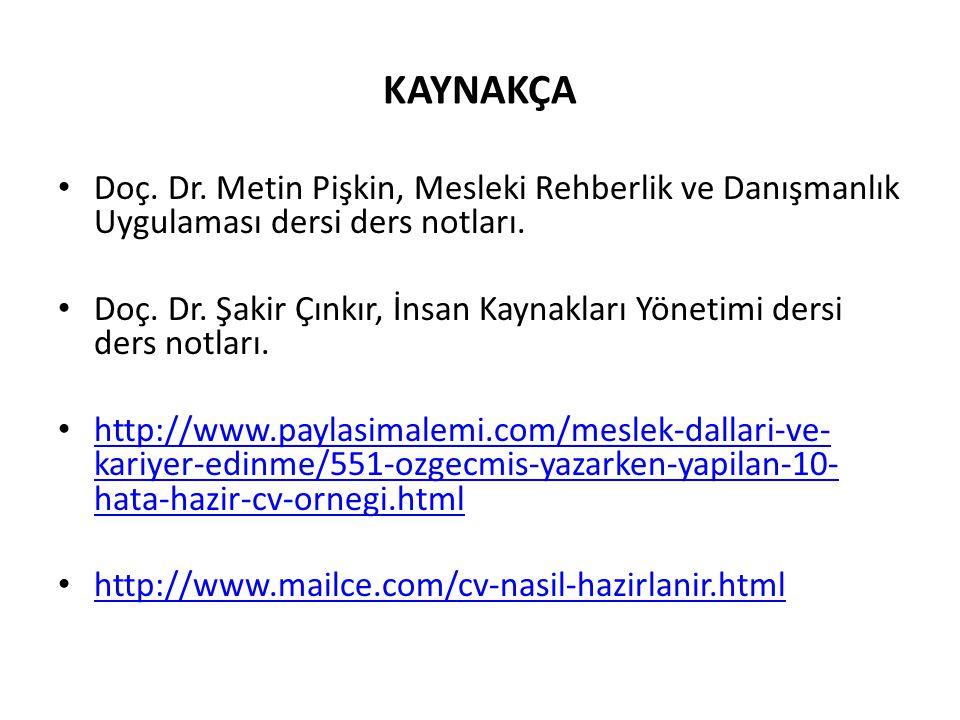 KAYNAKÇA Doç. Dr. Metin Pişkin, Mesleki Rehberlik ve Danışmanlık Uygulaması dersi ders notları. Doç. Dr. Şakir Çınkır, İnsan Kaynakları Yönetimi dersi