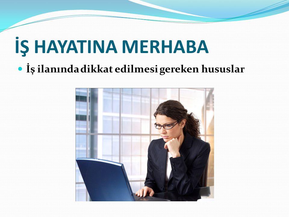 İŞ HAYATINA MERHABA İş ilanında dikkat edilmesi gereken hususlar