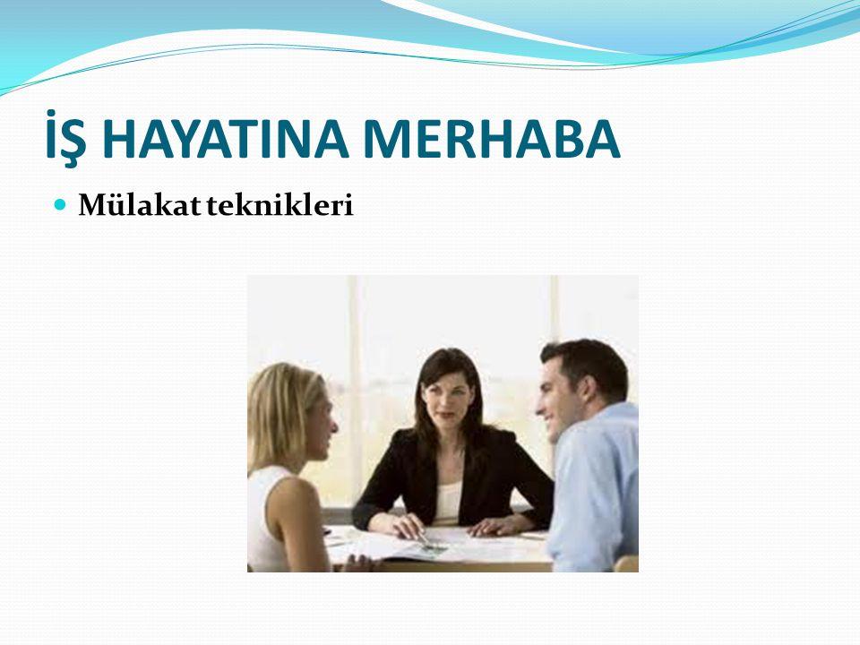 İŞ HAYATINA MERHABA Mülakat teknikleri