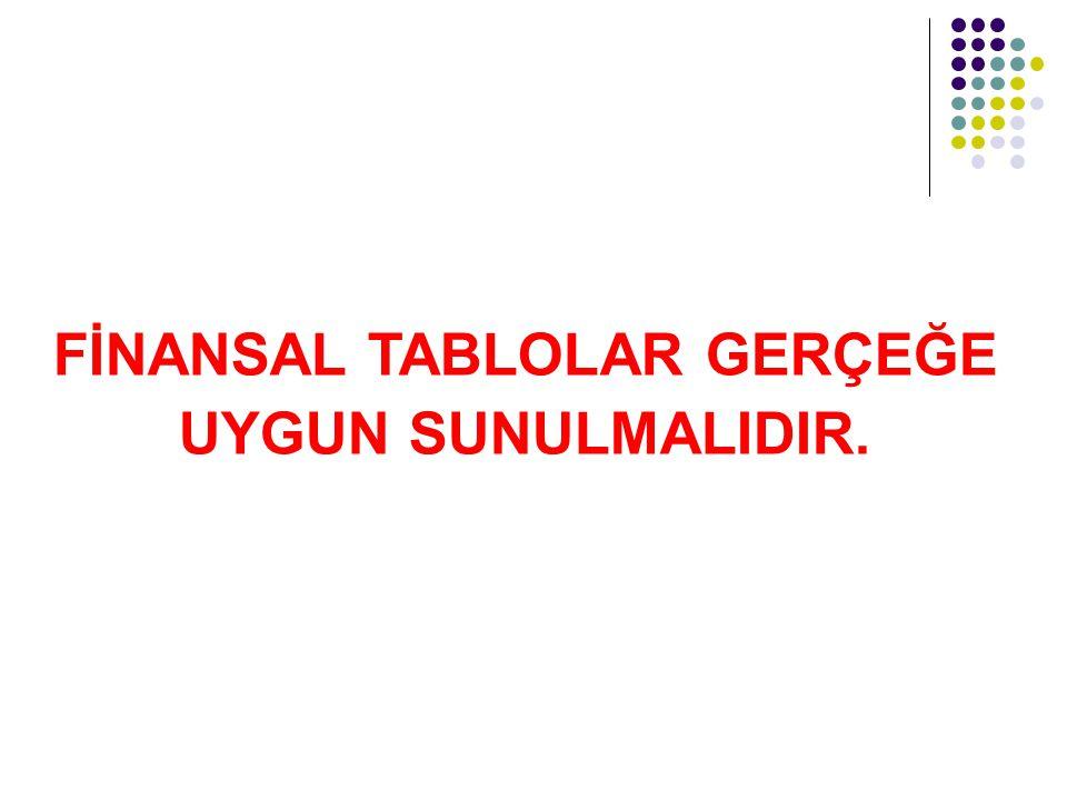 FİNANSAL TABLOLAR GERÇEĞE UYGUN SUNULMALIDIR.