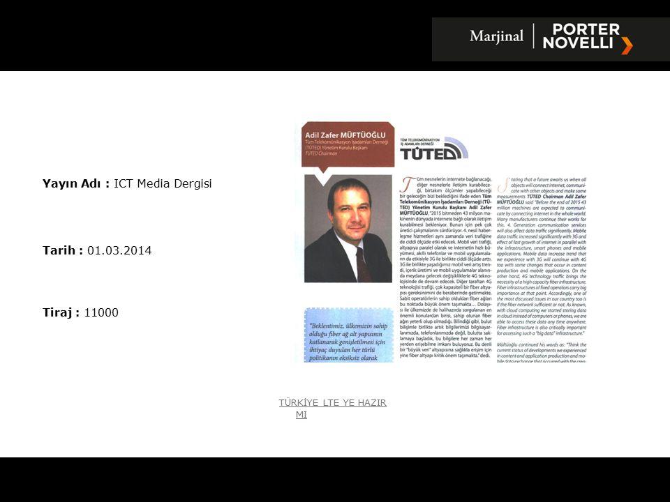 Yayın Adı : ICT Media Dergisi Tarih : 01.03.2014 Tiraj : 11000 T Ü RKİYE LTE YE HAZIR MI