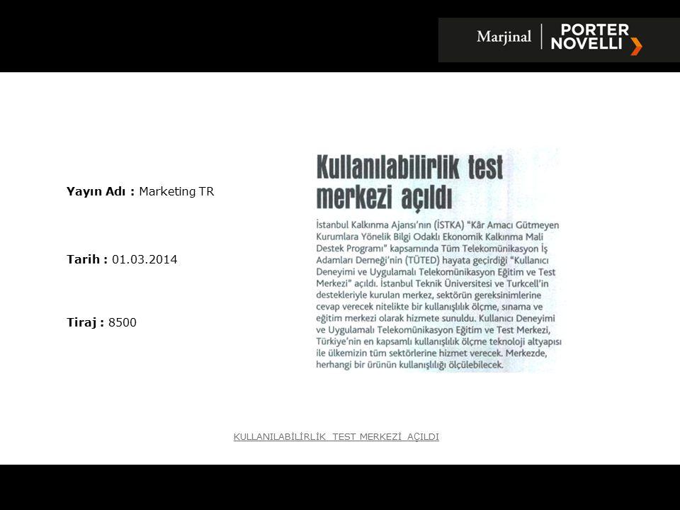 Yayın Adı : Marketing TR Tarih : 01.03.2014 Tiraj : 8500 KULLANILABİLİRLİK TEST MERKEZİ A Ç ILDI