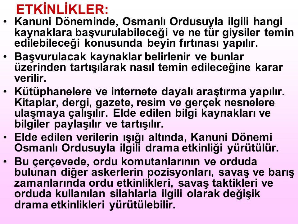 ETKİNLİKLER: Kanuni Döneminde, Osmanlı Ordusuyla ilgili hangi kaynaklara başvurulabileceği ve ne tür giysiler temin edilebileceği konusunda beyin fırt