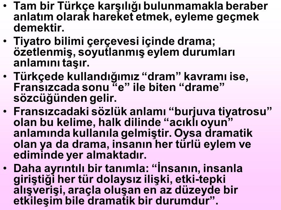 Tam bir Türkçe karşılığı bulunmamakla beraber anlatım olarak hareket etmek, eyleme geçmek demektir. Tiyatro bilimi çerçevesi içinde drama; özetlenmiş,