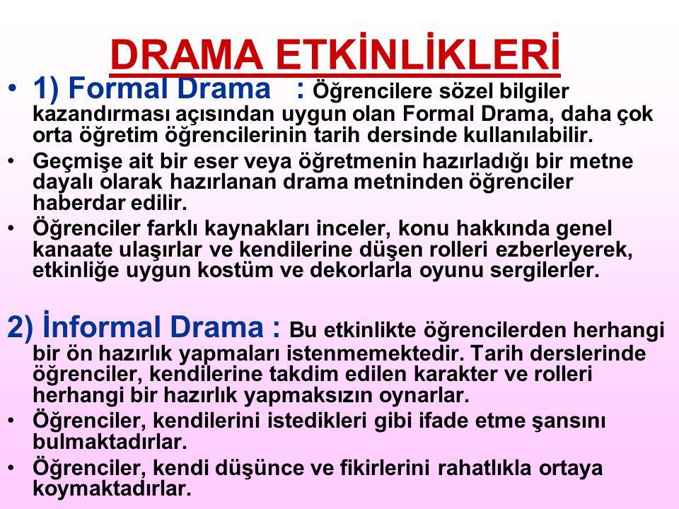 1) Formal Drama : Öğrencilere sözel bilgiler kazandırması açısından uygun olan Formal Drama, daha çok orta öğretim öğrencilerinin tarih dersinde kulla