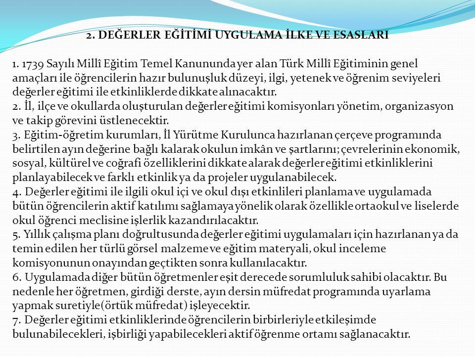 2. DEĞERLER EĞİTİMİ UYGULAMA İLKE VE ESASLARI 1. 1739 Sayılı Millî Eğitim Temel Kanununda yer alan Türk Millî Eğitiminin genel amaçları ile öğrenciler