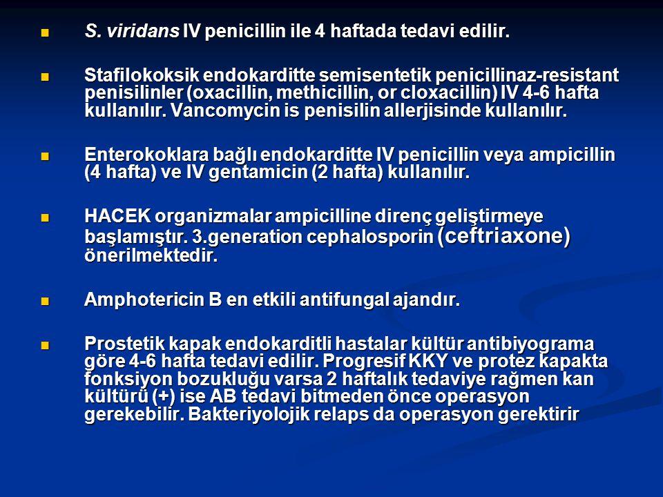 S. viridans IV penicillin ile 4 haftada tedavi edilir. S. viridans IV penicillin ile 4 haftada tedavi edilir. Stafilokoksik endokarditte semisentetik