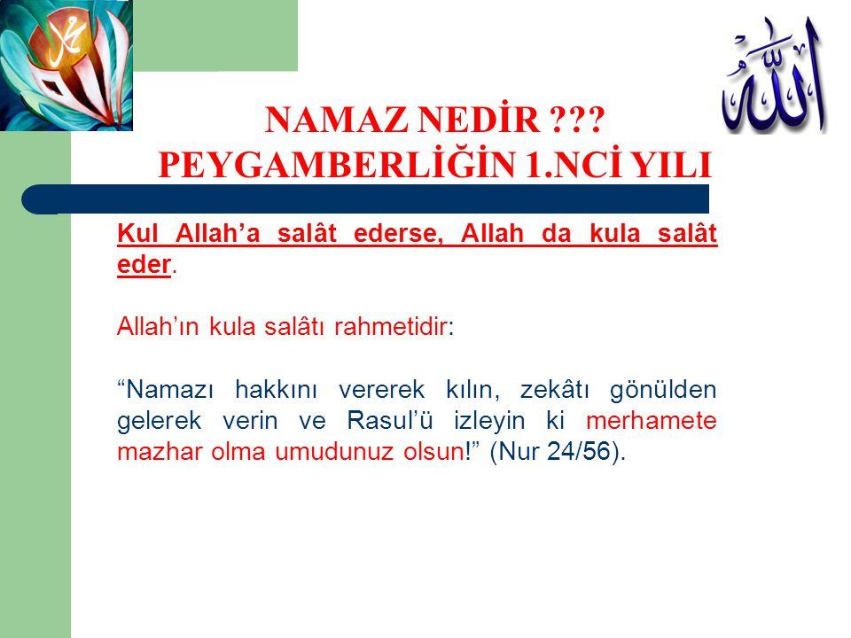 """Kul Allah'a salât ederse, Allah da kula salât eder. Allah'ın kula salâtı rahmetidir: """"Namazı hakkını vererek kılın, zekâtı gönülden gelerek verin ve R"""