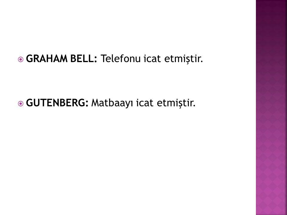  GRAHAM BELL: Telefonu icat etmiştir.  GUTENBERG: Matbaayı icat etmiştir.