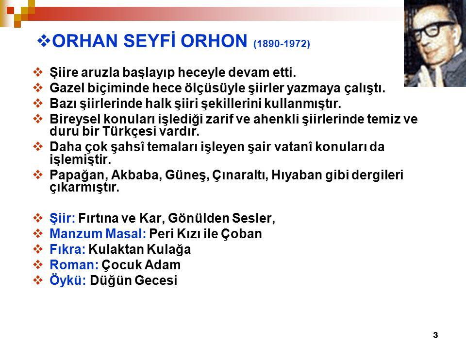 3  ORHAN SEYFİ ORHON (1890-1972)  Şiire aruzla başlayıp heceyle devam etti.  Gazel biçiminde hece ölçüsüyle şiirler yazmaya çalıştı.  Bazı şiirler