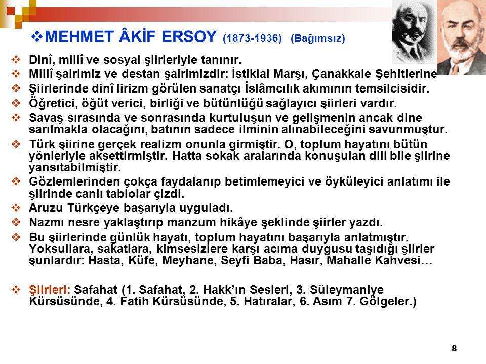 8  MEHMET ÂKİF ERSOY (1873-1936) (Bağımsız)  Dinî, millî ve sosyal şiirleriyle tanınır.  Millî şairimiz ve destan şairimizdir: İstiklal Marşı, Çana