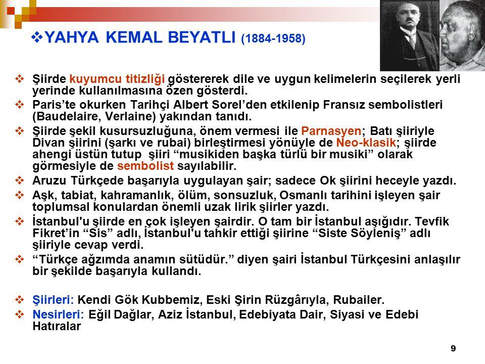 9  YAHYA KEMAL BEYATLI (1884-1958)  Şiirde kuyumcu titizliği göstererek dile ve uygun kelimelerin seçilerek yerli yerinde kullanılmasına özen göster