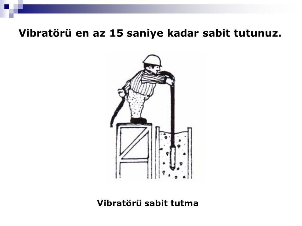 Vibratörü sabit tutma Vibratörü en az 15 saniye kadar sabit tutunuz.