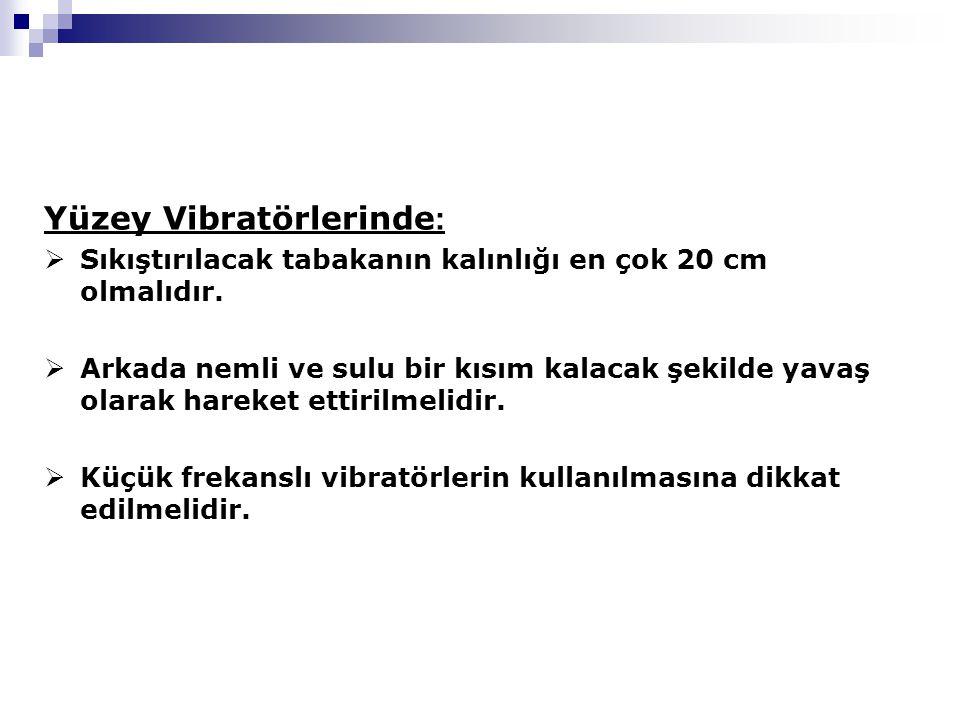 Yüzey Vibratörlerinde :  Sıkıştırılacak tabakanın kalınlığı en çok 20 cm olmalıdır.