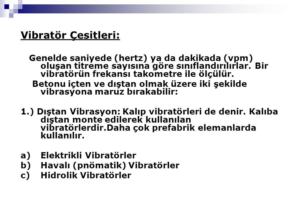 Vibratör Çesitleri: Genelde saniyede (hertz) ya da dakikada (vpm) oluşan titreme sayısına göre sınıflandırılırlar.