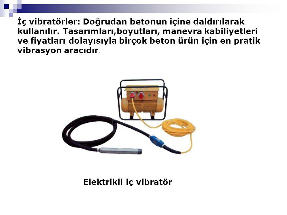 İç vibratörler: Doğrudan betonun içine daldırılarak kullanılır.