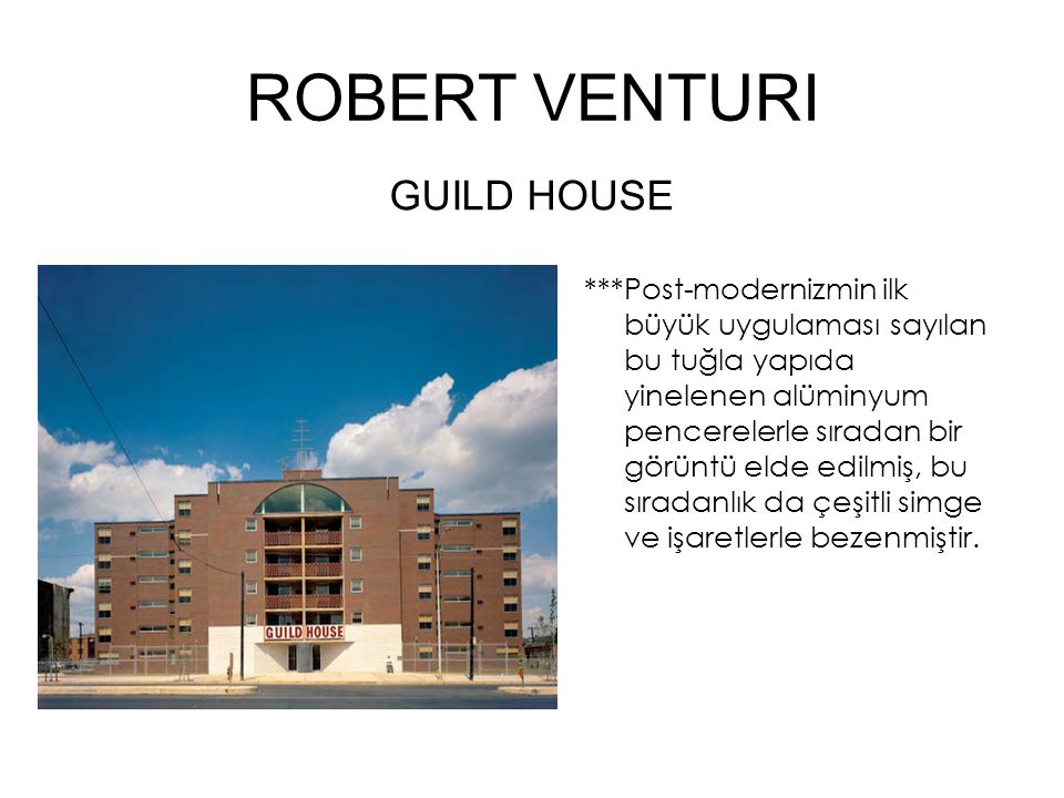 ROBERT VENTURI ***Post-modernizmin ilk büyük uygulaması sayılan bu tuğla yapıda yinelenen alüminyum pencerelerle sıradan bir görüntü elde edilmiş, bu sıradanlık da çeşitli simge ve işaretlerle bezenmiştir.