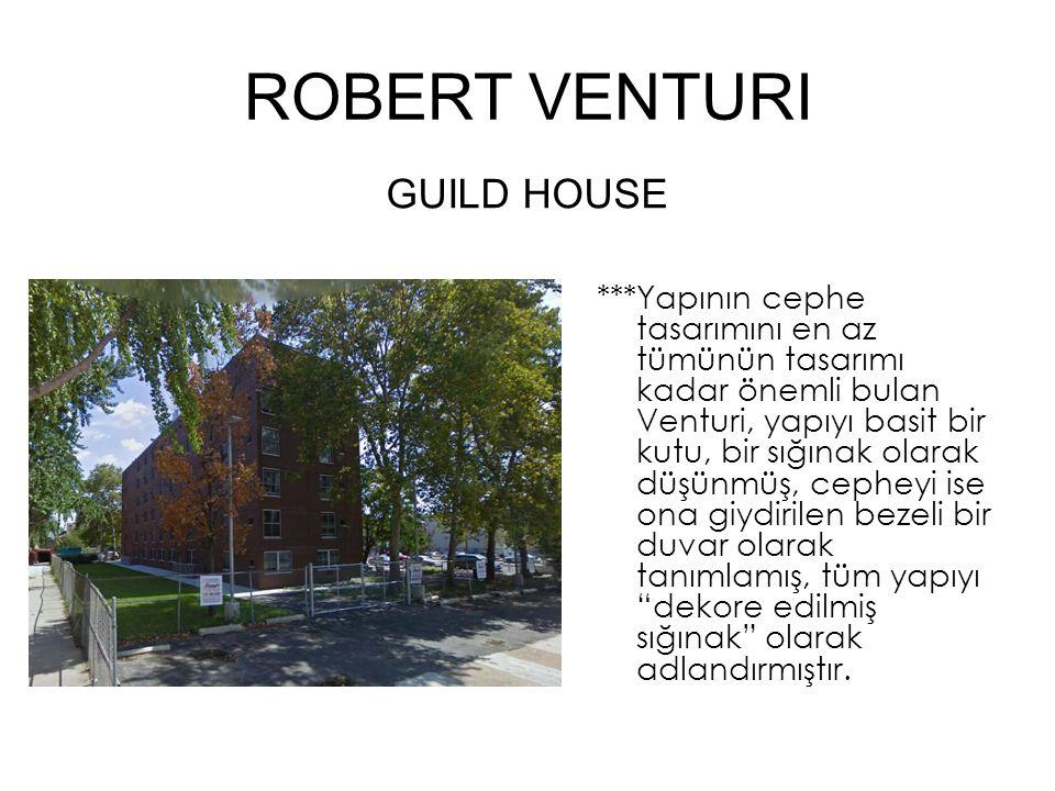 ROBERT VENTURI ***Yapının cephe tasarımını en az tümünün tasarımı kadar önemli bulan Venturi, yapıyı basit bir kutu, bir sığınak olarak düşünmüş, cepheyi ise ona giydirilen bezeli bir duvar olarak tanımlamış, tüm yapıyı dekore edilmiş sığınak olarak adlandırmıştır.