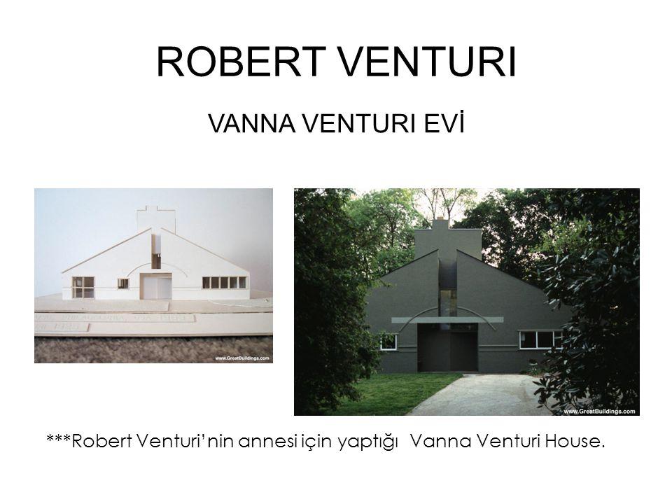 ROBERT VENTURI ***Robert Venturi'nin annesi için yaptığı Vanna Venturi House. VANNA VENTURI EVİ