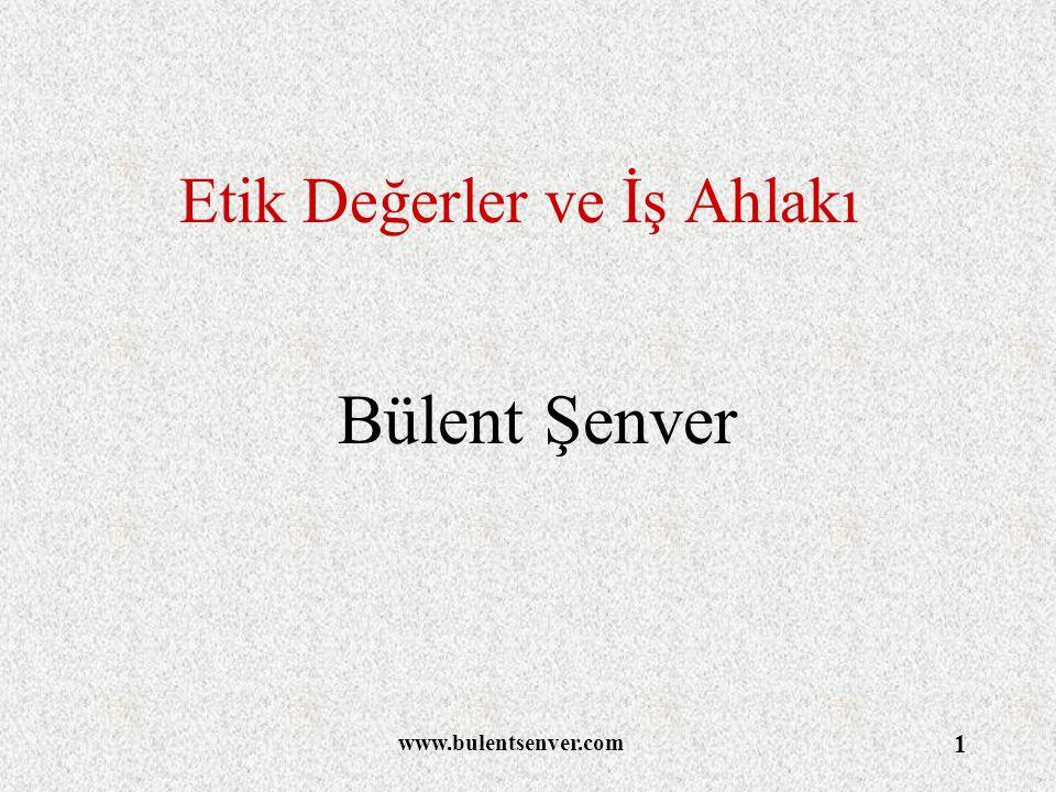 www.bulentsenver.com 1 Etik Değerler ve İş Ahlakı Bülent Şenver