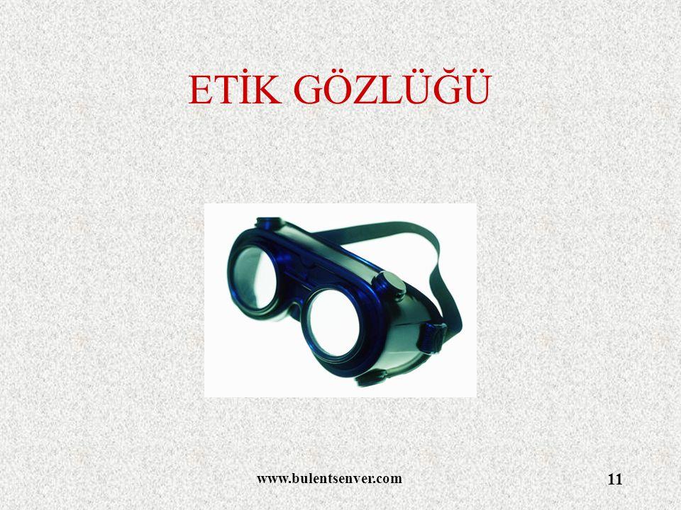 www.bulentsenver.com 11 ETİK GÖZLÜĞÜ