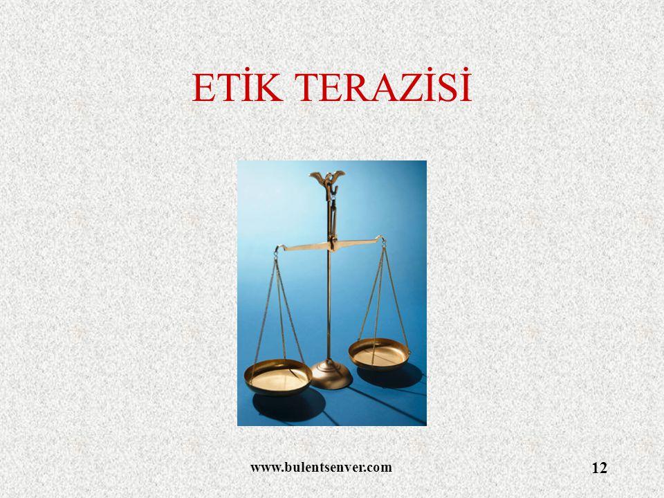 www.bulentsenver.com 12 ETİK TERAZİSİ