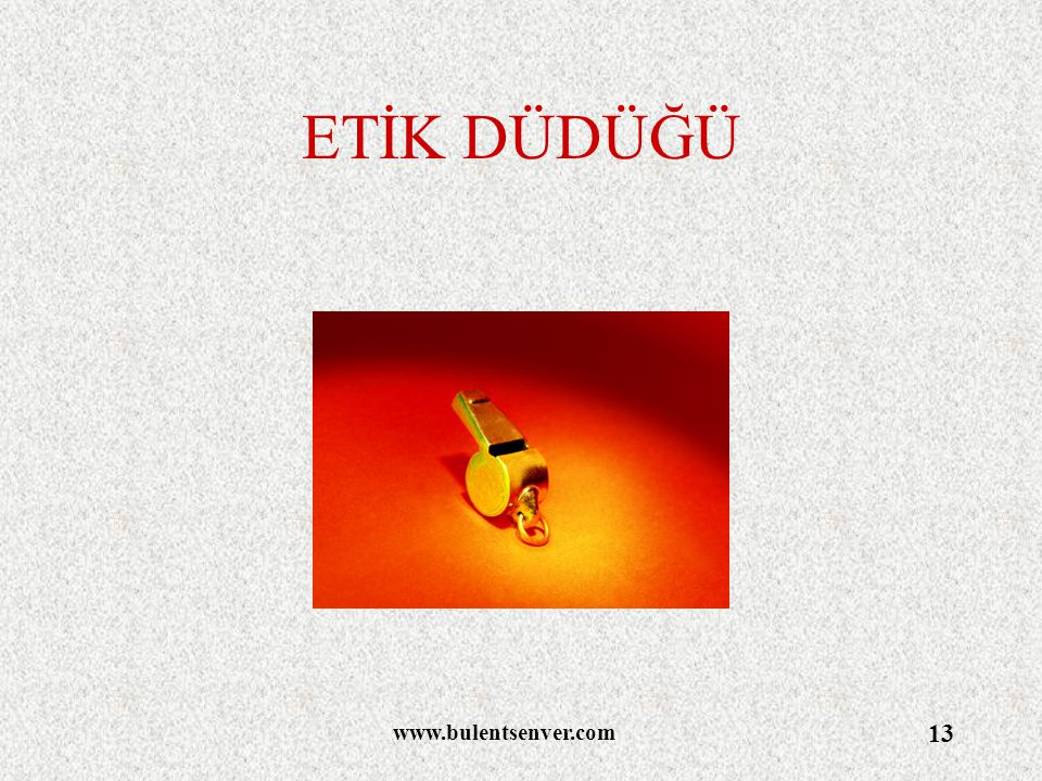 www.bulentsenver.com 13 ETİK DÜDÜĞÜ