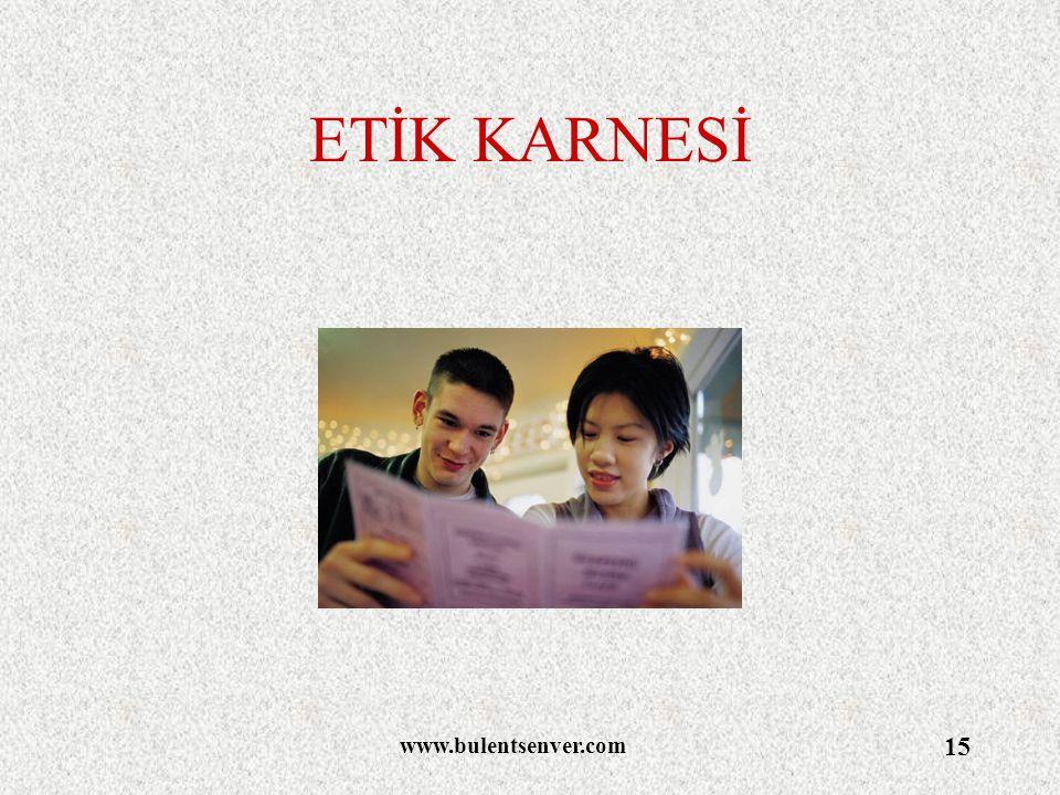 www.bulentsenver.com 15 ETİK KARNESİ