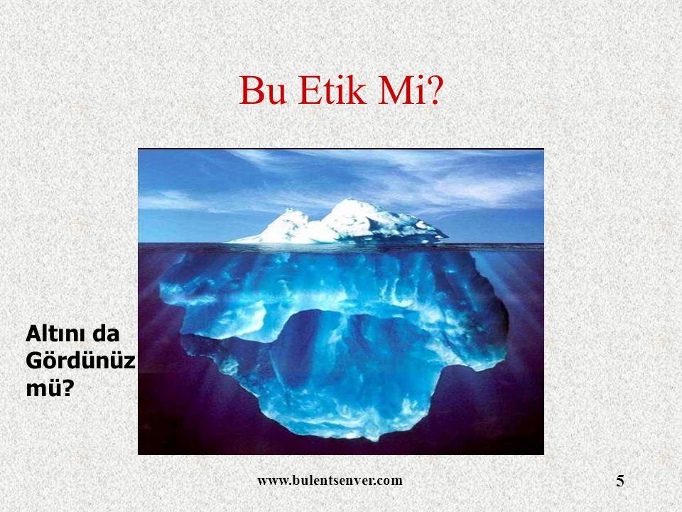 www.bulentsenver.com 5 Bu Etik Mi? Altını da Gördünüz mü?