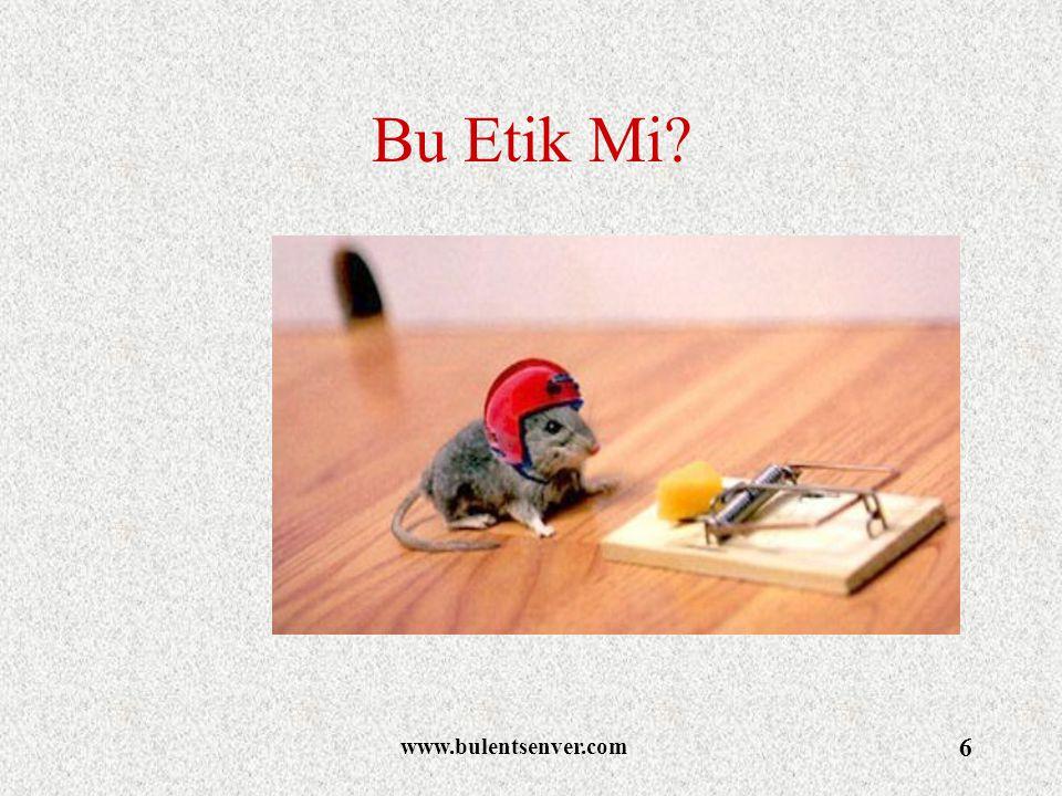 www.bulentsenver.com 6 Bu Etik Mi?