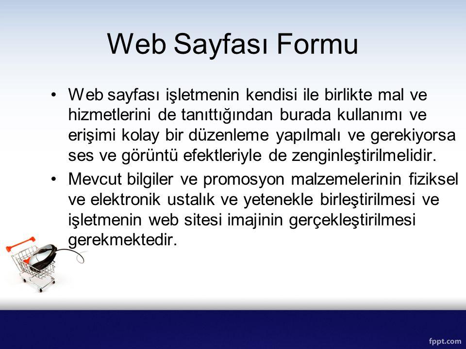 Web Sayfası Formu Web sayfası işletmenin kendisi ile birlikte mal ve hizmetlerini de tanıttığından burada kullanımı ve erişimi kolay bir düzenleme yap