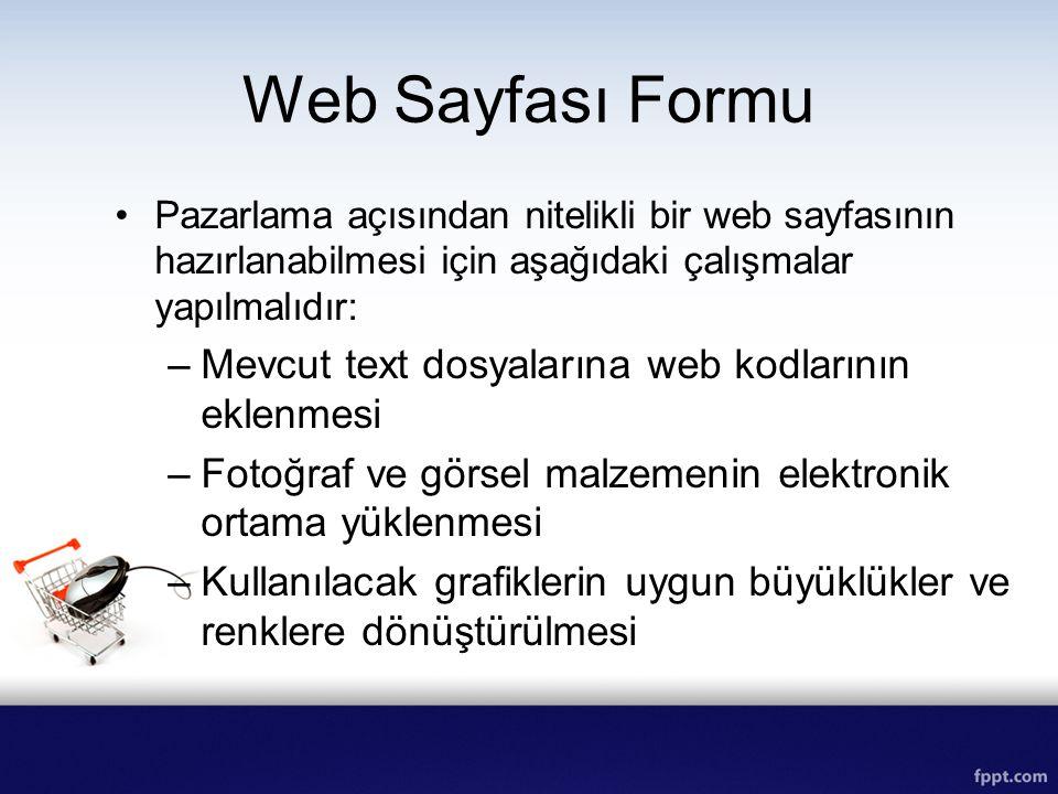 Web Sayfası Formu Pazarlama açısından nitelikli bir web sayfasının hazırlanabilmesi için aşağıdaki çalışmalar yapılmalıdır: –Mevcut text dosyalarına w