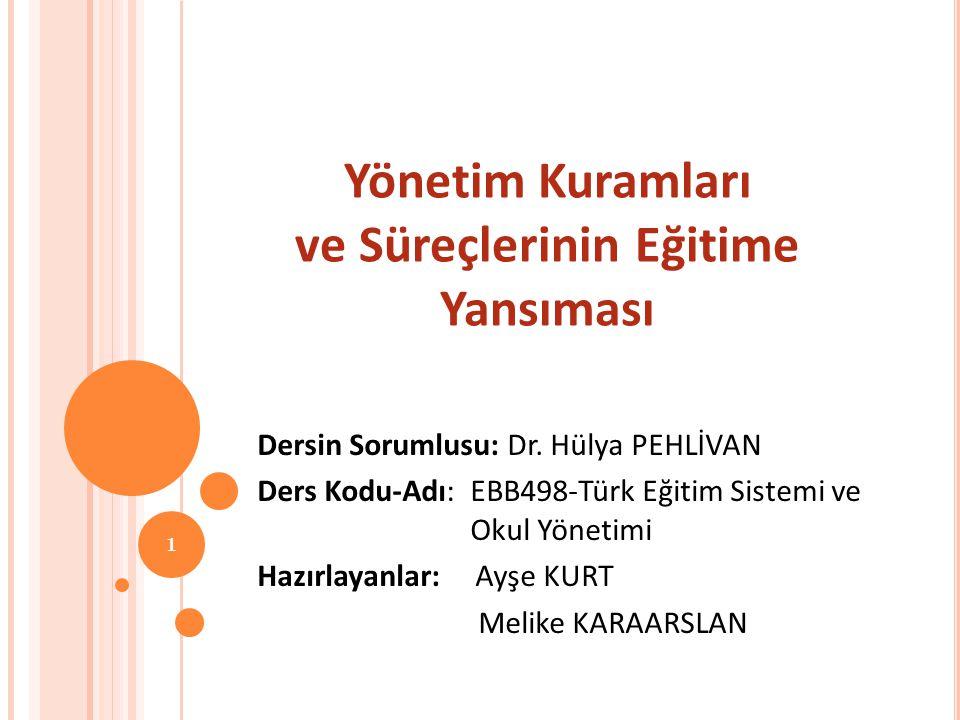 Dersin Sorumlusu: Dr. Hülya PEHLİVAN Ders Kodu-Adı: EBB498-Türk Eğitim Sistemi ve Okul Yönetimi Hazırlayanlar: Ayşe KURT Melike KARAARSLAN Yönetim Kur