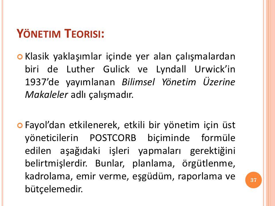 Y ÖNETIM T EORISI : Klasik yaklaşımlar içinde yer alan çalışmalardan biri de Luther Gulick ve Lyndall Urwick'in 1937'de yayımlanan Bilimsel Yönetim Üz